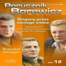 okładka Porucznik Borewicz. Ścigany przez samego siebie. Cz. 12, Audiobook | Krzysztof Szmagier