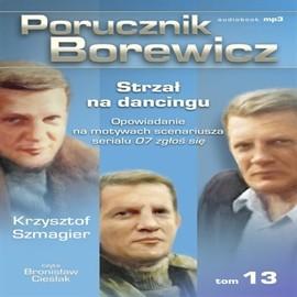 okładka Porucznik Borewicz. Strzał na dancingu. Cz. 13, Audiobook | Krzysztof Szmagier
