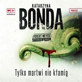okładka Tylko martwi nie kłamią, Audiobook | Bonda Katarzyna