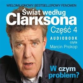 okładka Świat według Clarksona. Część 4: W czym problem?, Audiobook | Clarkson Jeremy