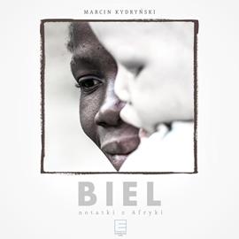 okładka Biel. Notatki z Afryki, Audiobook | Kydryński Marcin