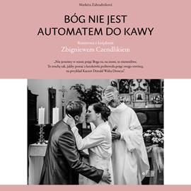 okładka Bóg nie jest automatem do kawy. Rozmowa z księdzem Zbigniewem Czendlikiem, Audiobook | Zahradníková Marketa