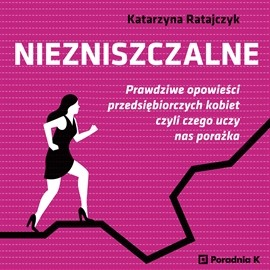 okładka Niezniszczalneaudiobook | MP3 | Katarzyna Ratajczyk