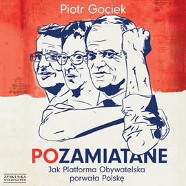 okładka POzamiatane. Jak Platforma Obywatelska porwała Polskę, Audiobook | Gociek Piotr