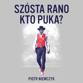 okładka Szósta rano. Kto puka?, Audiobook | Niemczyk Piotr