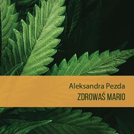 okładka Zdrowaś mario. Reportaże o medycznej marihuanie, Audiobook | Pezda Aleksandra