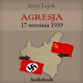 okładka Agresja 17 września 1939 roku, Audiobook   Łojek Jerzy