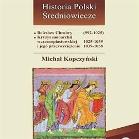 okładka Bolesław Chrobry (992-1025). Kryzys monarchii wczesnopiastowskiej (1025-1039) i jego przezwyciężenie (1039-1058), Audiobook | Kopczyński Michał