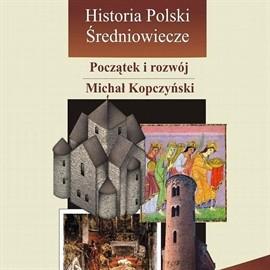 okładka Historia Polski. Średniowiecze - początek i rozwój, Audiobook | Kopczyński Michał