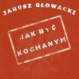 okładka Jak być kochanym, Audiobook | Głowacki Janusz