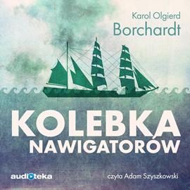 okładka Kolebka nawigatorów, Audiobook | Olgierd Borchardt Karol