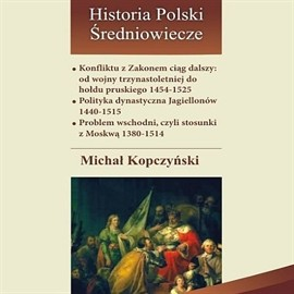 okładka Konfliktu z Zakonem ciąg dalszy: od wojny trzynastoletniej do hołdu pruskiego 1454-1525, Audiobook | Kopczyński Michał