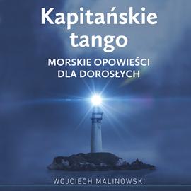 okładka Kapitańskie tango. Morskie opowieści dla dorosłych, Audiobook | Wojciech Malinowski