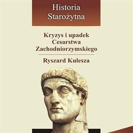 okładka Kryzys i upadek Cesarstwa Zachodniorzymskiego, Audiobook   Kulesza Ryszard