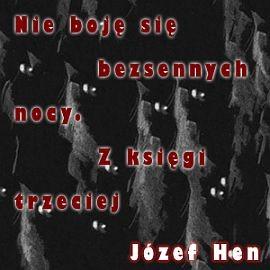 okładka Nie boję się bezsennych nocy. Z księgi trzeciej, Audiobook   Józef Hen