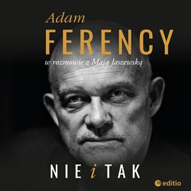 okładka Nie i tak. Adam Ferency w rozmowie z Mają Jaszewską, Audiobook | Adam Ferency