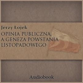 okładka Opinia publiczna a geneza powstania listopadowego, Audiobook | Łojek Jerzy