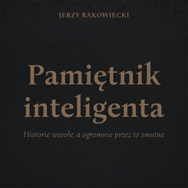 okładka Pamiętnik inteligenta, Audiobook | Rakowiecki Jerzy