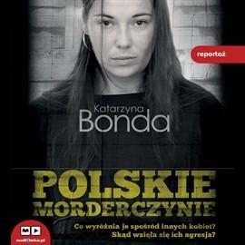 okładka Polskie morderczynie, Audiobook | Bonda Katarzyna