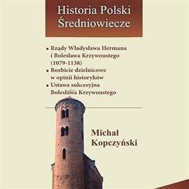 okładka Rządy Władysława Hermana i Bolesława Krzywoustego 1079-1138, Audiobook | Kopczyński Michał