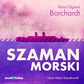 okładka Szaman morski, Audiobook | Olgierd Borchardt Karol