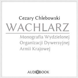 okładka Wachlarz. Monografia Wydzielonej Organizacji Dywersyjnej Armii Krajowej, Audiobook   Chlebowski Cezary
