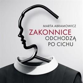 okładka Zakonnice odchodzą po cichu, Audiobook | Marta Abramowicz