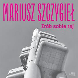 okładka Zrób sobie raj, Audiobook | Szczygieł Mariusz