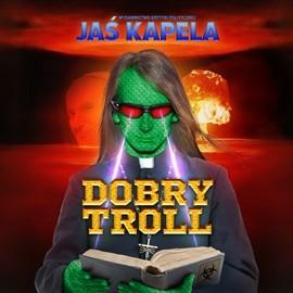 okładka Dobry troll, Audiobook | Kapela Jaś