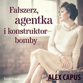 okładka Fałszerz, agentka i konstruktor bomby, Audiobook | Capus Alex