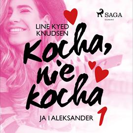 okładka Kocha, nie kocha 1 - Ja i Aleksander, Audiobook   Kyed Knudsen Line