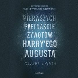 okładka Pierwszych piętnaście żywotów Harry'ego Augusta, Audiobook | North Claire