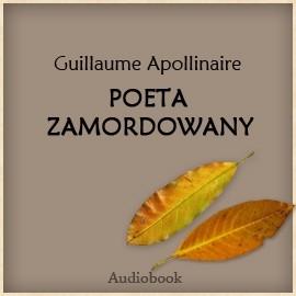 okładka Poeta zamordowany, Audiobook   Apolinaire Guillaume