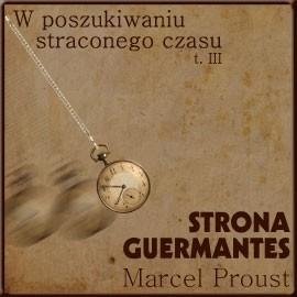 okładka W poszukiwaniu straconego czasu, Tom III: Strona Guermantes, Audiobook   Marcel Proust
