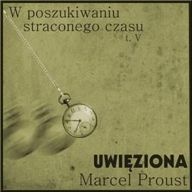 okładka W poszukiwaniu straconego czasu, tom V: Uwięziona, Audiobook   Marcel Proust
