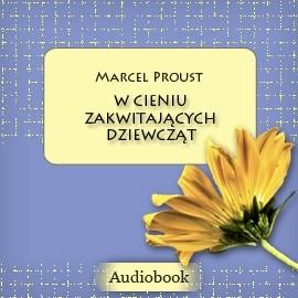 okładka W poszukiwaniu straconego czasu, Tom II: W cieniu zakwitających dziewcząt, Audiobook   Marcel Proust