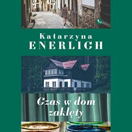 okładka Czas w dom zaklęty, Audiobook | Enerlich Katarzyna