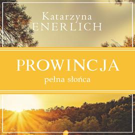 okładka Prowincja pełna słońca, Audiobook | Enerlich Katarzyna