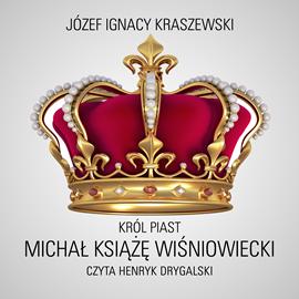 okładka Król Piast: Michał książę Wiśniowiecki, Audiobook   Józef Ignacy Kraszewski
