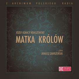 okładka Matka Królówaudiobook | MP3 | Józef Ignacy Kraszewski