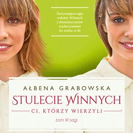 okładka Stulecie Winnych. Ci, którzy wierzyli, Audiobook | Grabowska Ałbena