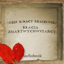 okładka Bracia Zmartwychwstańcyaudiobook | MP3 | Józef Ignacy Kraszewski