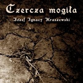 okładka Czercza mogiłaaudiobook | MP3 | Józef Ignacy Kraszewski
