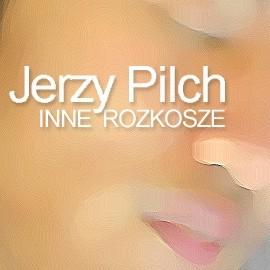 okładka Inne rozkosze, Audiobook   Pilch Jerzy