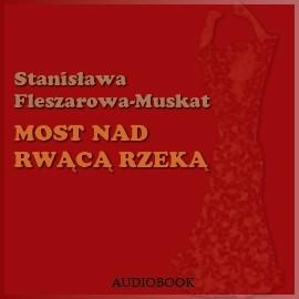 okładka Most nad rwącą rzeką, Audiobook | Fleszarowa-Muskat Stanisława