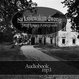 okładka Na krolewskim dworze, Audiobook | Józef Ignacy Kraszewski