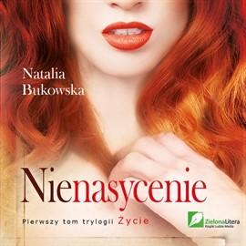 okładka Nienasycenie tom I trylogii Życie, Audiobook   Natalia Bukowska