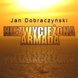 okładka Niezwyciężona Armada, Audiobook | Dobraczyński Jan