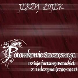 okładka Potomkowie Szczęsnego. Dzieje fortuny Potockich z Tulczyna (1799-1921), Audiobook | Łojek Jerzy
