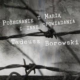 okładka Pożegnanie z Marią i inne opowiadania, Audiobook | Borowski Tadeusz